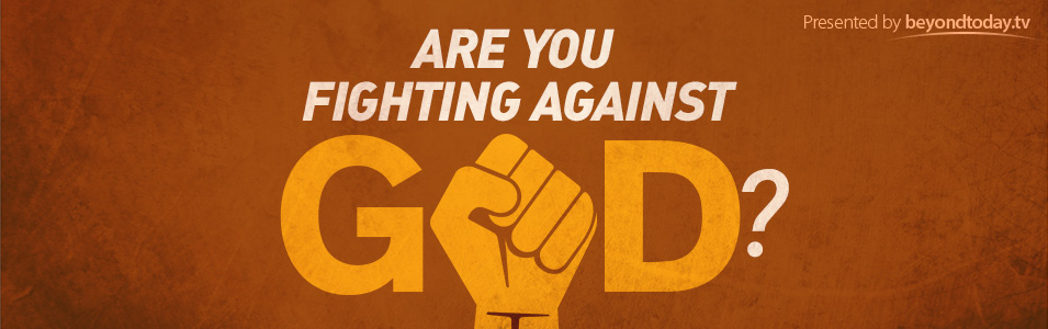 Are You Fighting Against God?