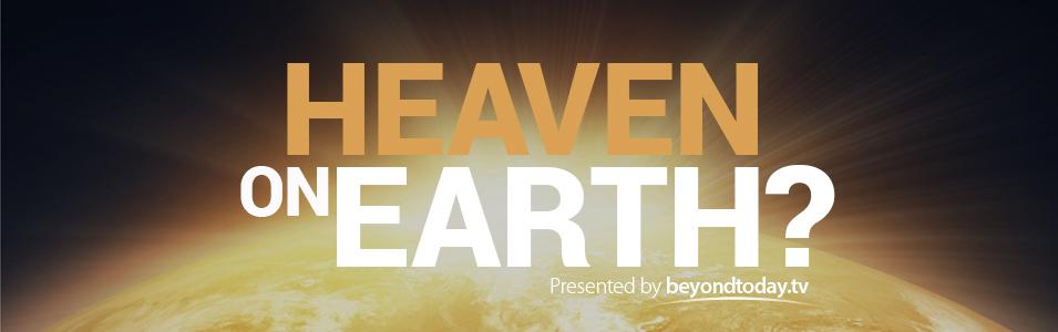 Heaven On Earth?