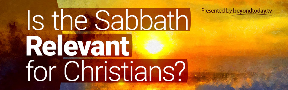 Is The Sabbath Relevant For Christians?