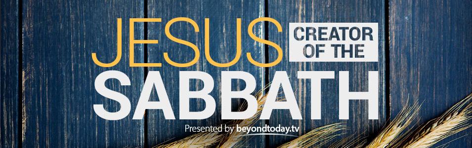 Jesus: Creator Of The Sabbath